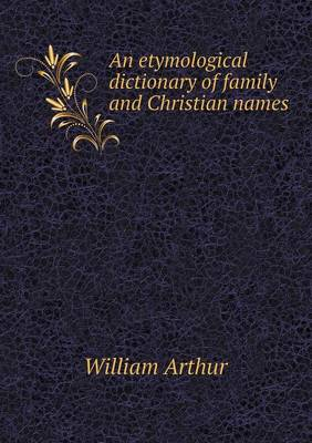 An Etymological Dictionary of Family and Christian Names (Paperback)