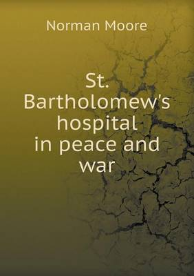St. Bartholomew's Hospital in Peace and War (Paperback)