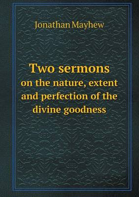 Two Sermons on the Nature, Extent and Perfection of the Divine Goodness (Paperback)