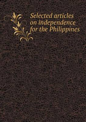 Selected Articles on Independence for the Philippines (Paperback)
