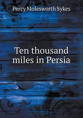 Ten Thousand Miles in Persia (Paperback)