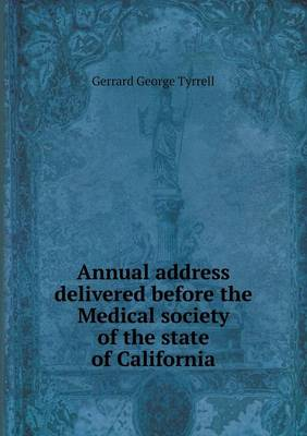 Annual Address Delivered Before the Medical Society of the State of California (Paperback)