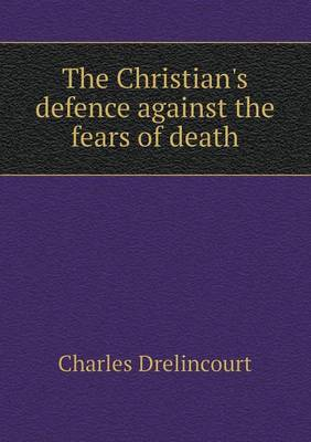 The Christian's Defence Against the Fears of Death (Paperback)