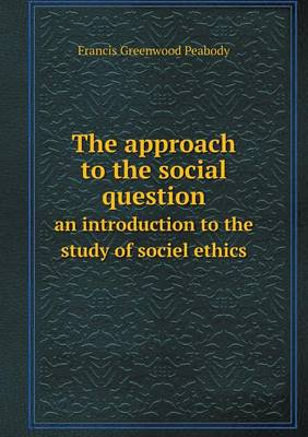 The Approach to the Social Question an Introduction to the Study of Sociel Ethics (Paperback)