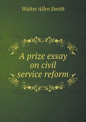 A Prize Essay on Civil Service Reform (Paperback)