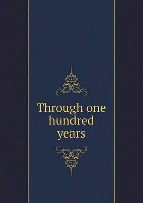 Through One Hundred Years (Paperback)