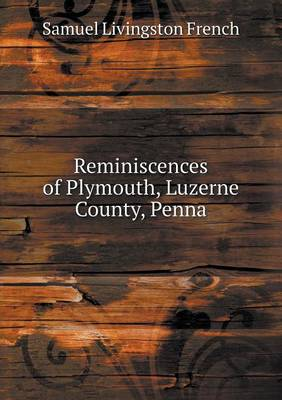 Reminiscences of Plymouth, Luzerne County, Penna (Paperback)