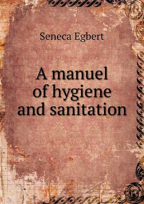 A Manuel of Hygiene and Sanitation (Paperback)