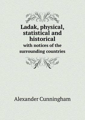Ladak, Physical, Statistical and Historical with Notices of the Surrounding Countries (Paperback)
