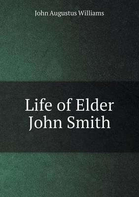 Life of Elder John Smith (Paperback)