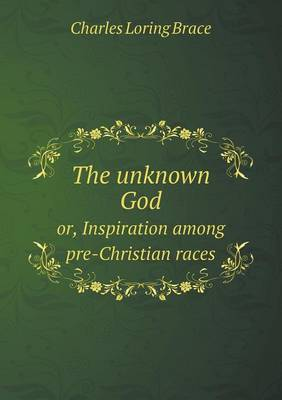 The Unknown God Or, Inspiration Among Pre-Christian Races (Paperback)