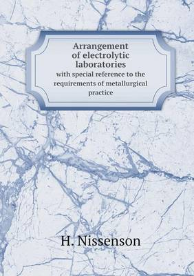 Arrangement of Electrolytic Laboratories with Special Reference to the Requirements of Metallurgical Practice (Paperback)