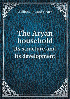 The Aryan Household Its Structure and Its Development (Paperback)
