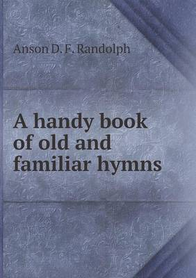 A Handy Book of Old and Familiar Hymns (Paperback)