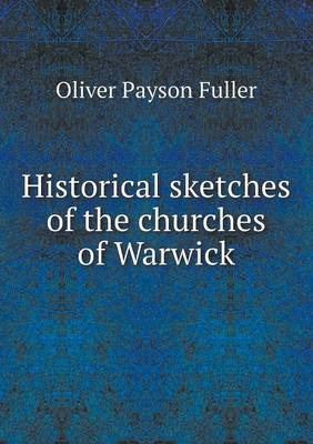Historical Sketches of the Churches of Warwick (Paperback)