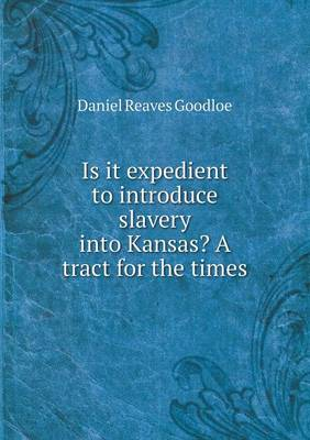 Is It Expedient to Introduce Slavery Into Kansas? a Tract for the Times (Paperback)