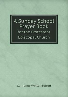 A Sunday School Prayer Book for the Protestant Episcopal Church (Paperback)