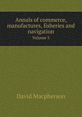 Annals of Commerce, Manufactures, Fisheries and Navigation Volume 3 (Paperback)