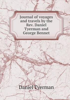 Journal of Voyages and Travels by the REV. Daniel Tyerman and George Bennet (Paperback)
