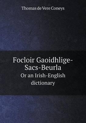 Focloir Gaoidhlige-Sacs-Beurla or an Irish-English Dictionary (Paperback)