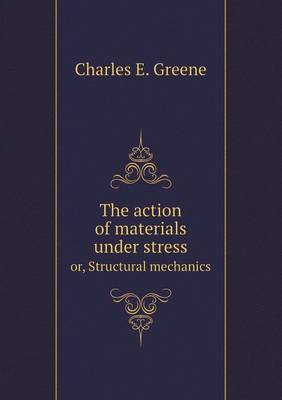 The Action of Materials Under Stress Or, Structural Mechanics (Paperback)