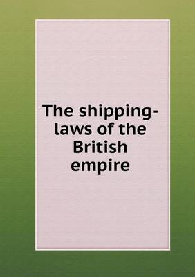 The Shipping-Laws of the British Empire (Paperback)