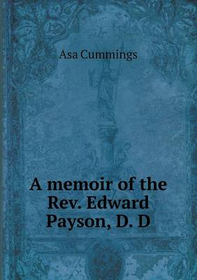A Memoir of the REV. Edward Payson, D. D (Paperback)