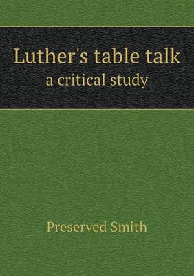 Luther's Table Talk a Critical Study (Paperback)