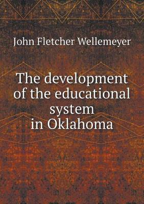 The Development of the Educational System in Oklahoma (Paperback)