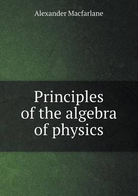 Principles of the Algebra of Physics (Paperback)