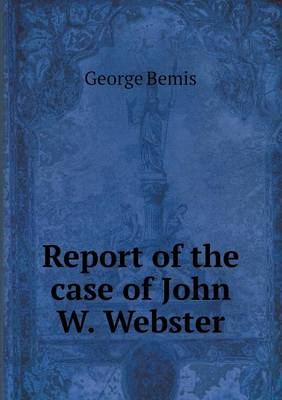 Report of the Case of John W. Webster (Paperback)