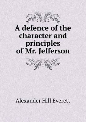 A Defence of the Character and Principles of Mr. Jefferson (Paperback)