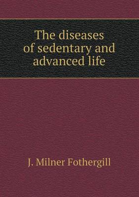 The Diseases of Sedentary and Advanced Life (Paperback)