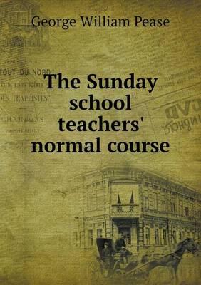The Sunday School Teachers' Normal Course (Paperback)