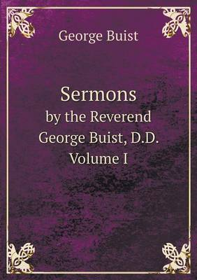 Sermons by the Reverend George Buist, D.D. Volume I (Paperback)