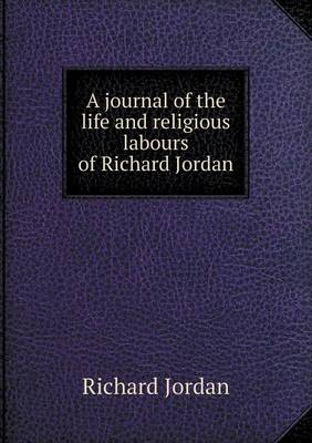 A Journal of the Life and Religious Labours of Richard Jordan (Paperback)