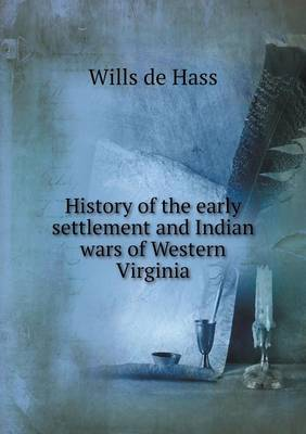 History of the Early Settlement and Indian Wars of Western Virginia (Paperback)
