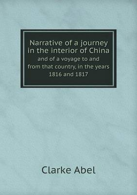 Narrative of a Journey in the Interior of China and of a Voyage to and from That Country, in the Years 1816 and 1817 (Paperback)