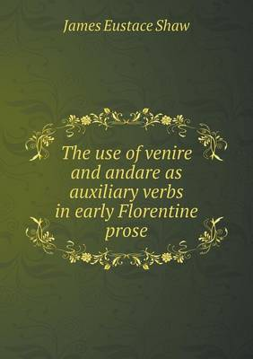 The Use of Venire and Andare as Auxiliary Verbs in Early Florentine Prose (Paperback)