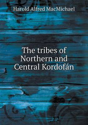The Tribes of Northern and Central Kordofan (Paperback)