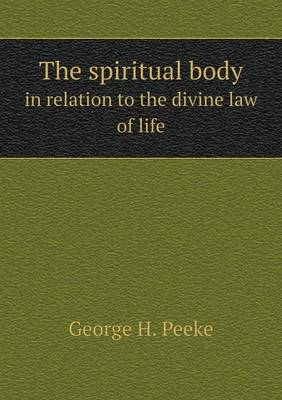 The Spiritual Body in Relation to the Divine Law of Life (Paperback)