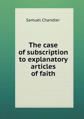 The Case of Subscription to Explanatory Articles of Faith (Paperback)