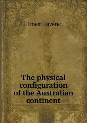 The Physical Configuration of the Australian Continent (Paperback)