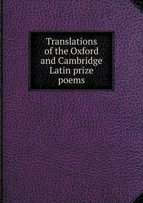 Translations of the Oxford and Cambridge Latin Prize Poems (Paperback)