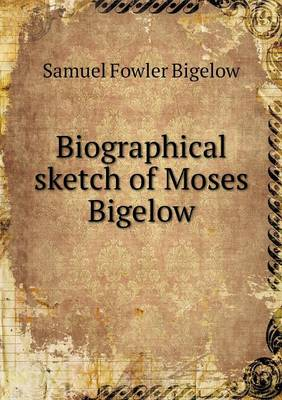 Biographical Sketch of Moses Bigelow (Paperback)
