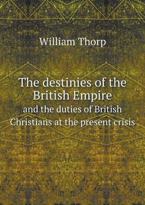 The Destinies of the British Empire and the Duties of British Christians at the Present Crisis (Paperback)