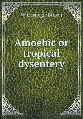 Amoebic or Tropical Dysentery (Paperback)