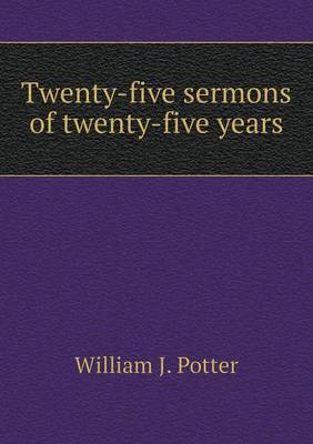 Twenty-Five Sermons of Twenty-Five Years (Paperback)