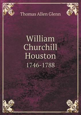 William Churchill Houston 1746-1788 (Paperback)