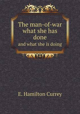 The Man-Of-War What She Has Done and What She Is Doing (Paperback)